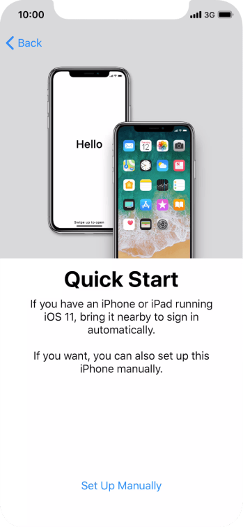 Follow the instructions on the screen to transfer content from another iOS 11 device or press Set Up Manually.