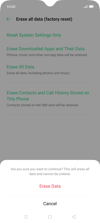 Press Erase Data. Wait a moment while the factory default settings are restored. Follow the instructions on the screen to set up your phone and prepare it for use.