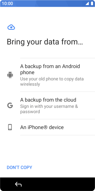 Select the required setting and follow the instructions on the screen to transfer the content from the other phone and finish the activation of your phone.