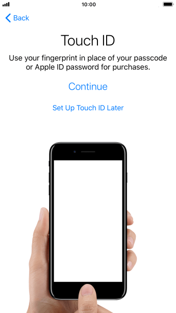 Follow the instructions on the screen to turn on use of Touch ID or press Set Up Touch ID Later.