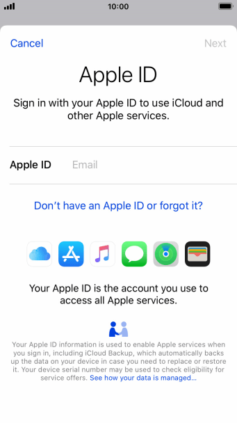 If you don t have an Apple ID, press Don't have an Apple ID or forgot it? and follow the instructions on the screen to create an Apple ID.