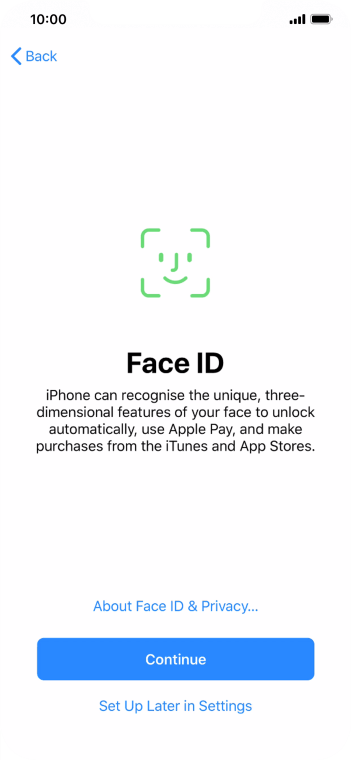 Follow the instructions on the screen to turn on use of Face ID or press Set Up Later in Settings.